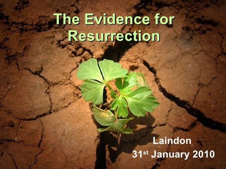 The Evidence for Resurrection Laindon  31 st  January 2010