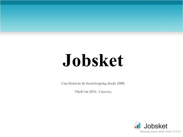 Jobsket Una historia de bootstraping desde 2008. TheEvnt 2011. Cáceres.
