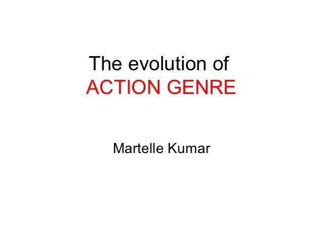 The evolution ofACTION GENRE  Martelle Kumar