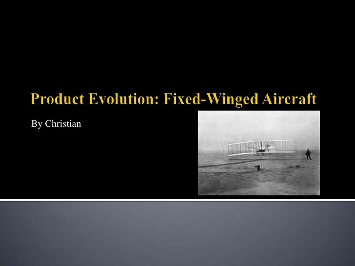 By Christian<br />Product Evolution: Fixed-Winged Aircraft<br />