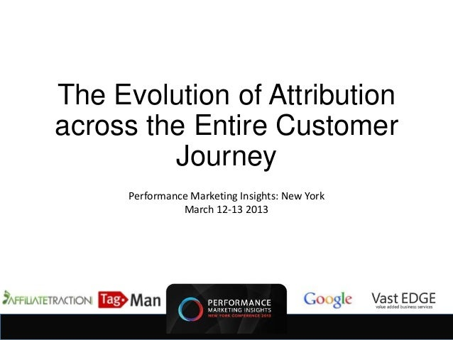 The Evolution of Attributionacross the Entire Customer         Journey      Performance Marketing Insights: New York      ...