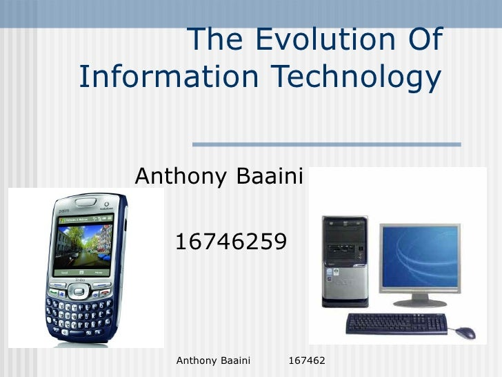 evolution of information technology Clipping is a handy way to collect and organize the most important slides from a presentation you can keep your great finds in clipboards organized around topics.