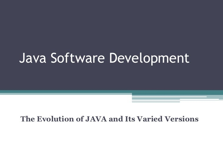 Java Software Development<br />The Evolution of JAVA and Its Varied Versions<br />