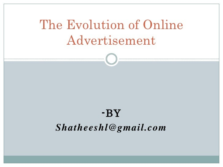 The Evolution of Online Advertisement <br />-by<br />Shatheeshl@gmail.com<br />