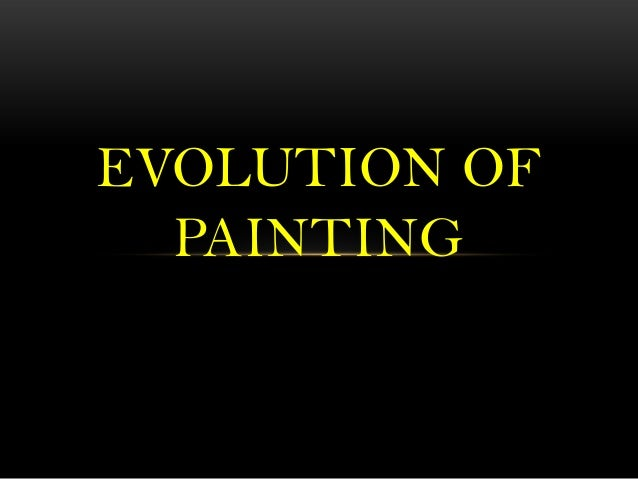The evolution of painting