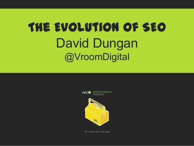 The Evolution of SEO David Dungan @VroomDigital
