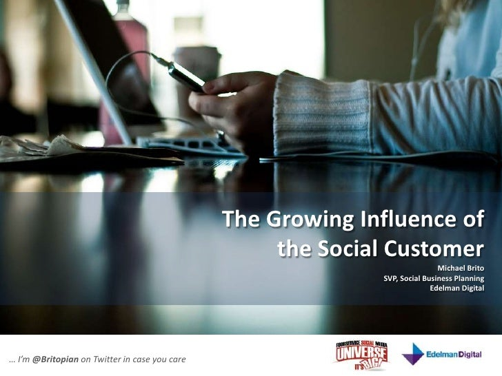 The Growing Influence of <br />the Social Customer<br />Michael Brito<br />SVP, Social Business Planning<br />Edelman Digi...