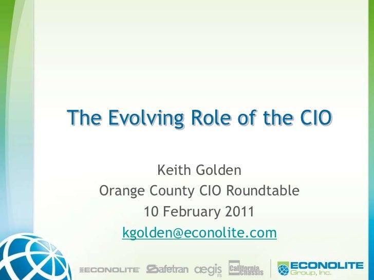 The Evolving Role of the CIO<br />Keith Golden<br />Orange County CIO Roundtable <br />10 February 2011<br />kgolden@econo...