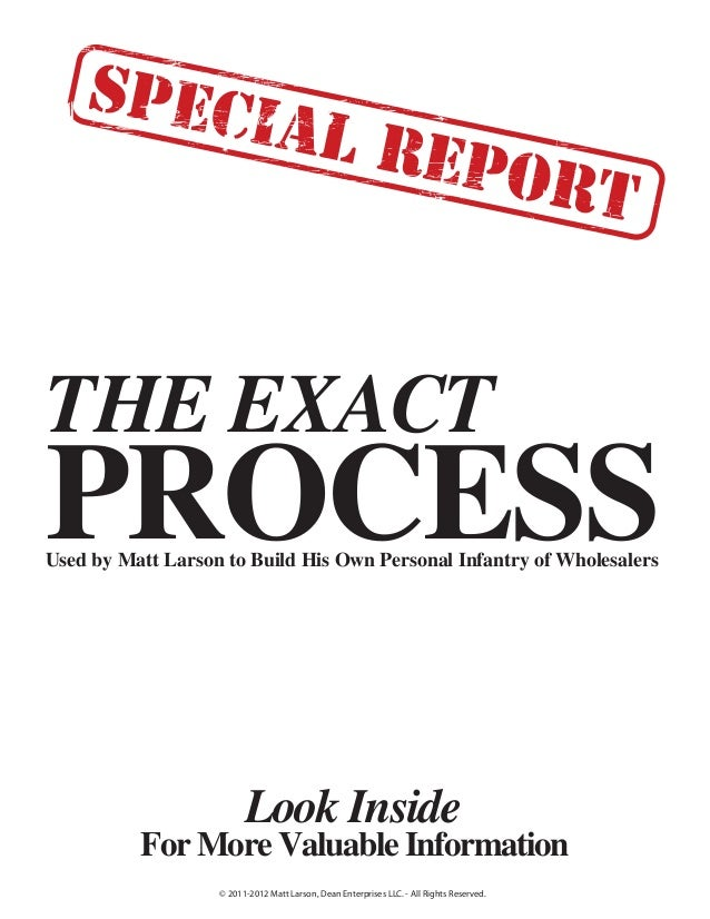 THE EXACT PROCESS Look Inside For More Valuable Information Used by Matt Larson to Build His Own Personal Infantry of Whol...