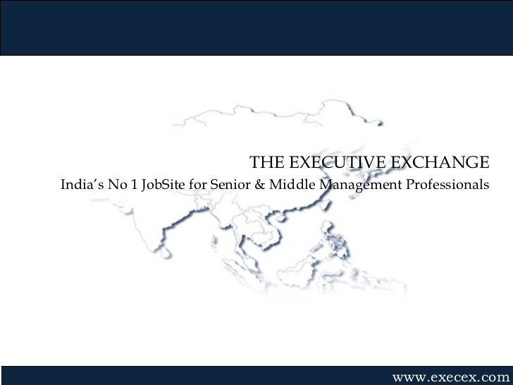 Gvmk,bj.                            THE EXECUTIVE EXCHANGEIndia's No 1 JobSite for Senior & Middle Management Professional...