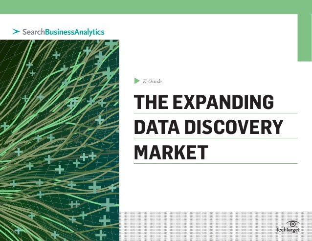 E-Guide THE EXPANDING DATA DISCOVERY MARKET ▲