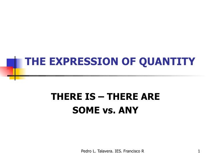 THE EXPRESSION OF QUANTITY THERE IS – THERE ARE SOME vs. ANY