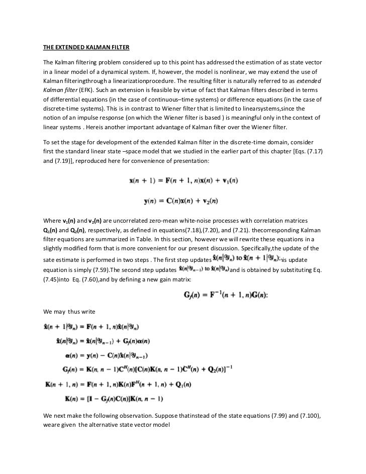 THE EXTENDED KALMAN FILTERThe Kalman filtering problem considered up to this point has addressed the estimation of as stat...