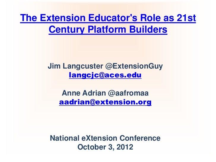 The Extension Educators Role as 21st     Century Platform Builders     Jim Langcuster @ExtensionGuy          langcjc@aces....