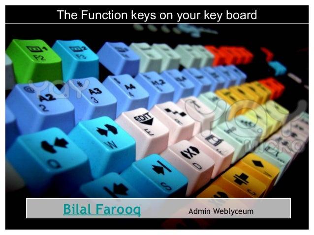 The Function keys on your key board Bilal Farooq Admin Weblyceum