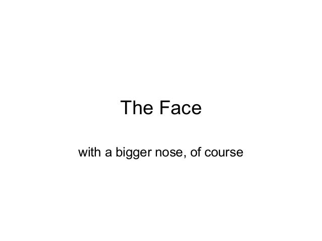 The Face with a bigger nose, of course