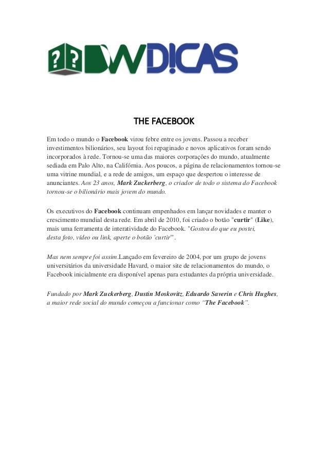 THE FACEBOOK Em todo o mundo o Facebook virou febre entre os jovens. Passou a receber investimentos bilionários, seu layou...