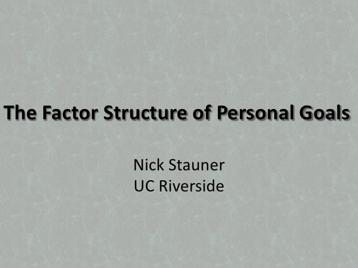 The Factor Structure of Personal Goals<br />Nick StaunerUC Riverside<br />