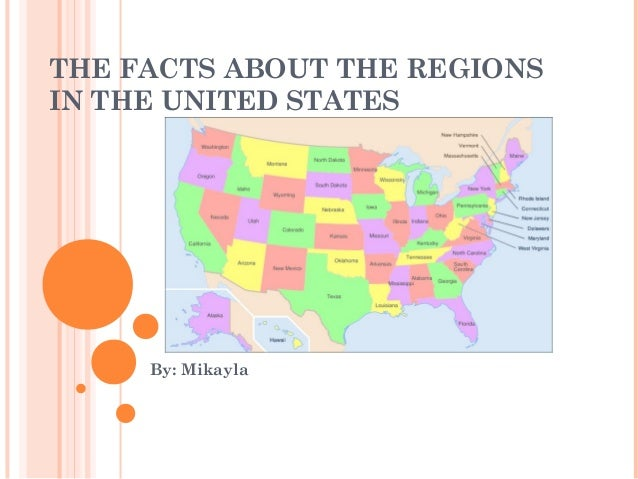 THE FACTS ABOUT THE REGIONS IN THE UNITED STATES By: Mikayla