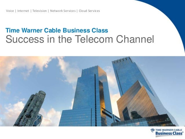 Voice | Internet | Television | Network Services | Cloud Services  Time Warner Cable Business Class  Success in the Teleco...