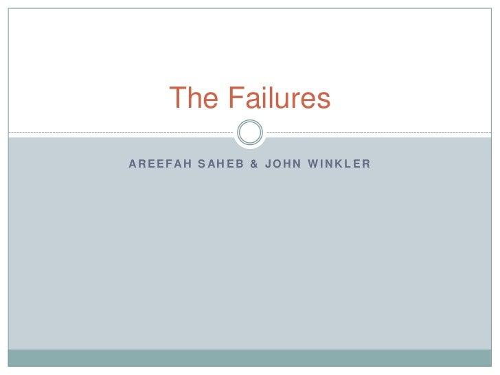 The FailuresAR E E FAH S AH E B & J O H N W I N K L E R