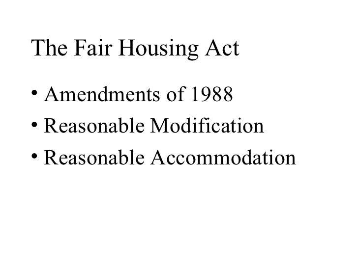 The Fair Housing Act• Amendments of 1988• Reasonable Modification• Reasonable Accommodation