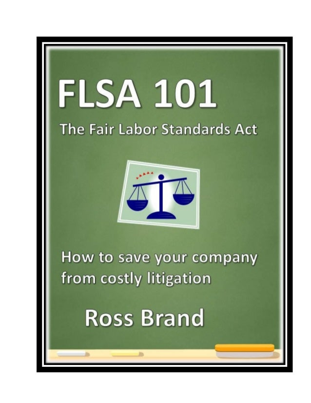 Ross Brand  FLSA 101: The Fair Labor Standards Act  Twitter: @iRossBrand  TABLE OF CONTENTS Introduction………………………………………………...