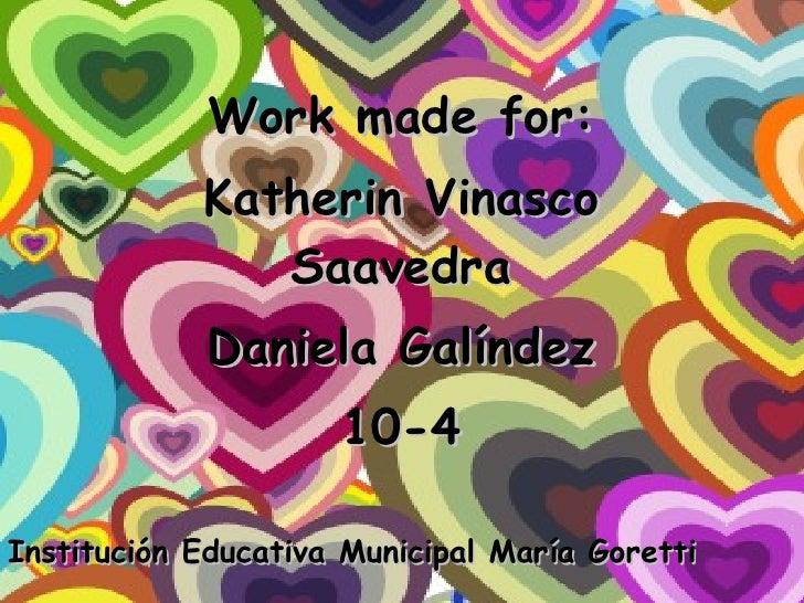 Work made for: Katherin Vinasco Saavedra Daniela Galíndez 10-4 Institución Educativa Municipal María Goretti