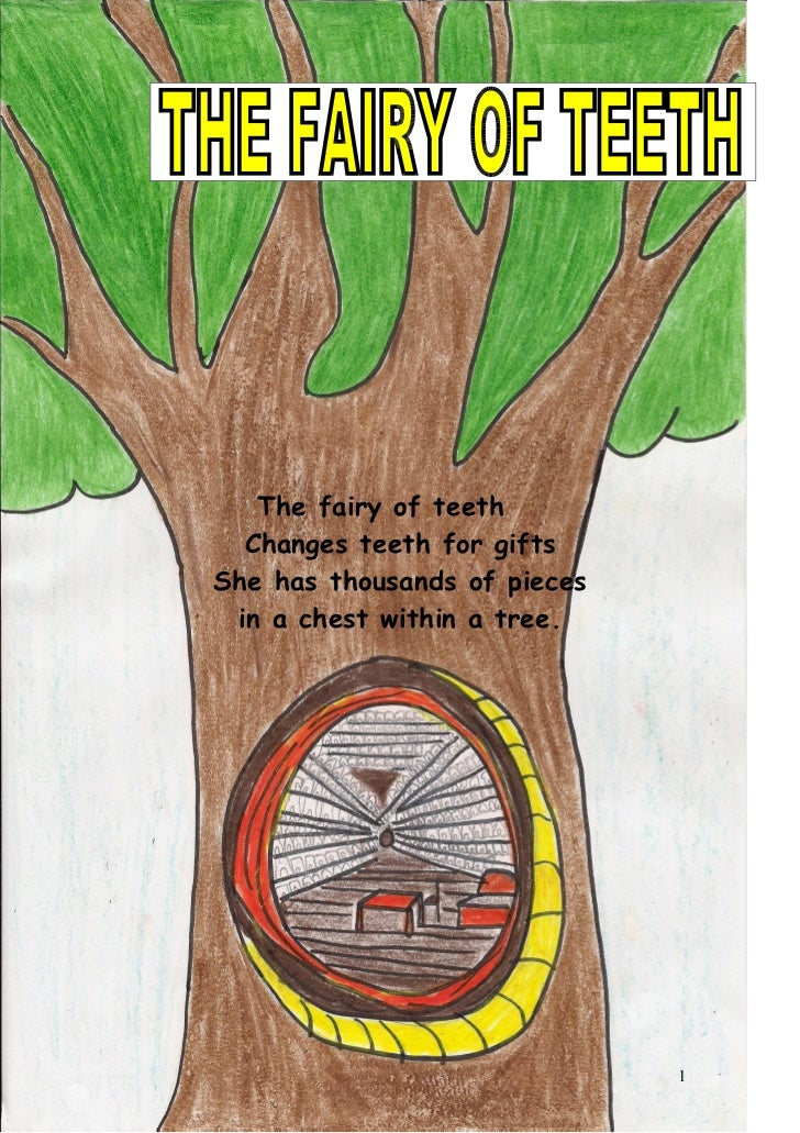 The fairy of teeth  Changes teeth for giftsShe has thousands of pieces in a chest within a tree.                          ...