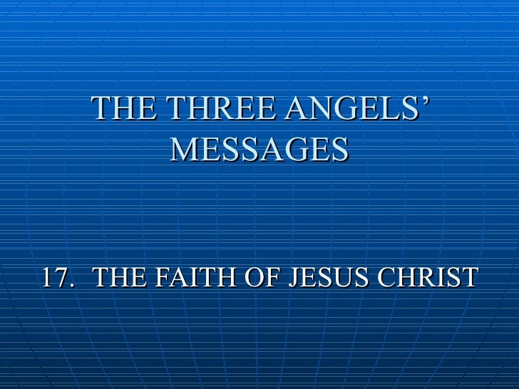 THE THREE ANGELS'        MESSAGES   17. THE FAITH OF JESUS CHRIST