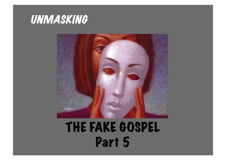 UNMASKING     THE FAKE GOSPEL          Part 5