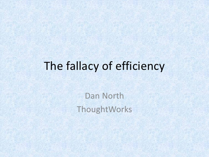 The fallacy of efficiency          Dan North       ThoughtWorks