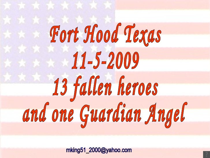 Fort Hood Texas 11-5-2009 13 fallen heroes and one Guardian Angel [email_address]