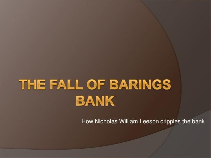 barrings bank fall Original 'rogue trader' nick leeson tells story of how he bought down barings bank there would be a bit of a fall off of cliff because you'd be out partying.