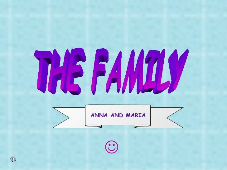  THE FAMILY ANNA AND MARIA