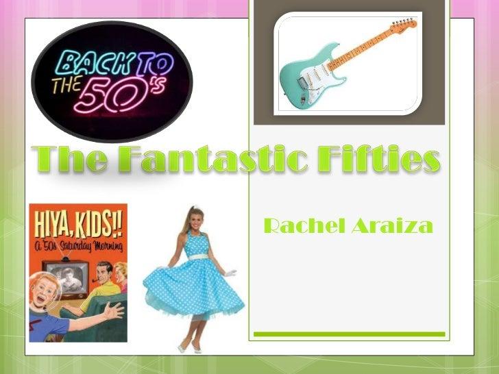 Rachel Araiza<br />The Fantastic Fifties<br />