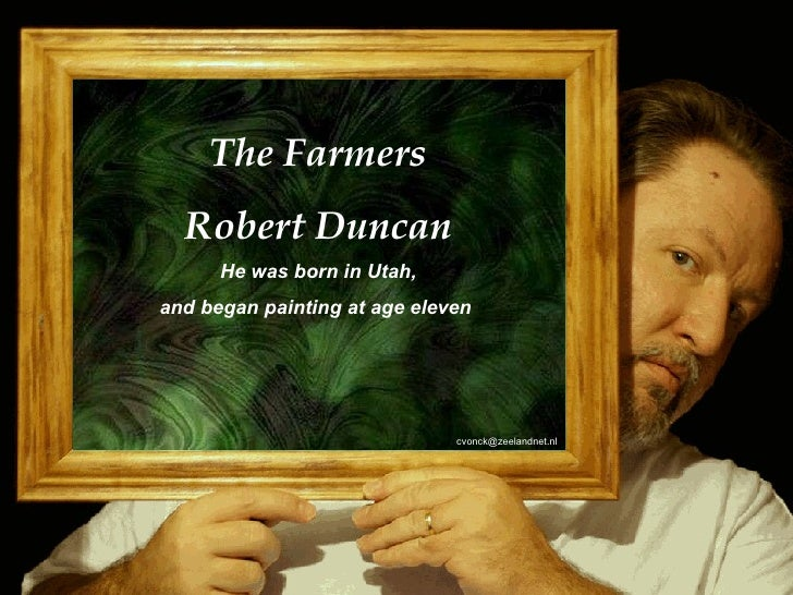 [email_address] The Farmers Robert Duncan He was born in Utah, and began painting at age eleven   [email_address]