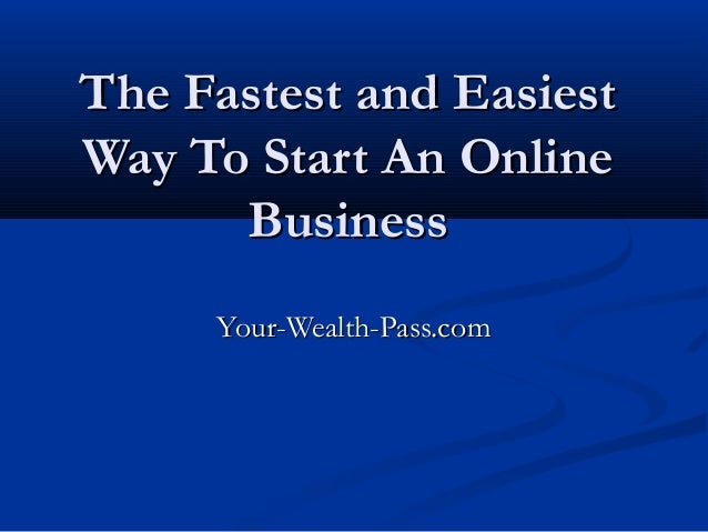 The Fastest and Easiest Way To Start An Online Business