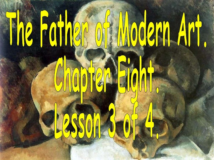 The Father of Modern Art. Chapter Eight. Lesson 3 of 4.