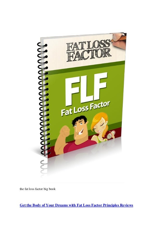 the fat loss factor big book  Get the Body of Your Dreams with Fat Loss Factor Principles Reviews
