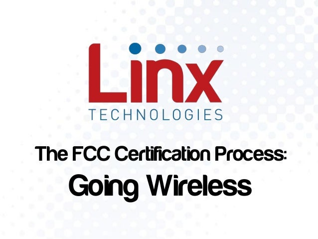 The FCC Certification Process:  Going Wireless