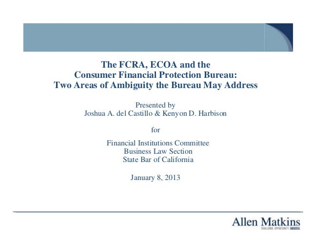 The FCRA, ECOA and the    Consumer Financial Protection Bureau:Two Areas of Ambiguity the Bureau May Address              ...
