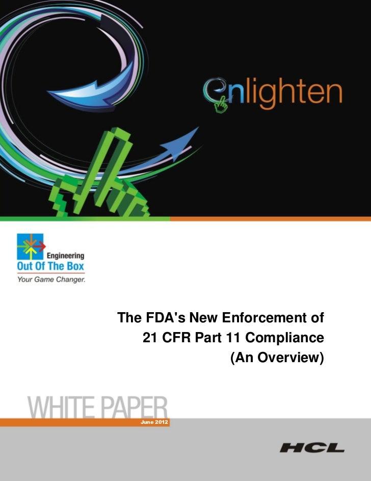 The FDAs New Enforcement of   21 CFR Part 11 Compliance                (An Overview)   June 2012