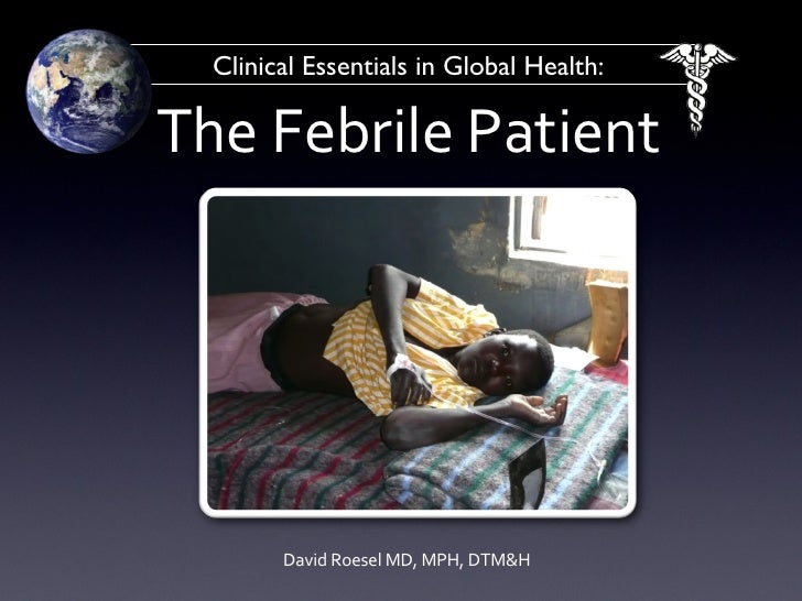 The Febrile Patient Clinical Essentials in Global Health: David Roesel MD, MPH, DTM&H