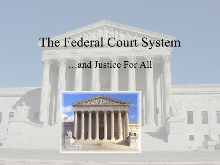 The Federal Court System    …and Justice For All