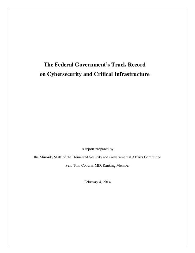 The Federal Government's Track Record on Cybersecurity and Critical Infrastructure  A report prepared by the Minority Staf...