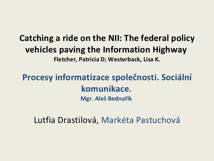 Catching a ride on the NII: The federal policy vehicles paving the information highway; Procesy informatizace společnosti. Sociální komunikace