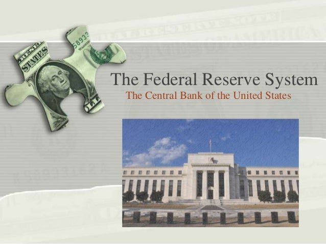 The Federal Reserve System The Central Bank of the United States