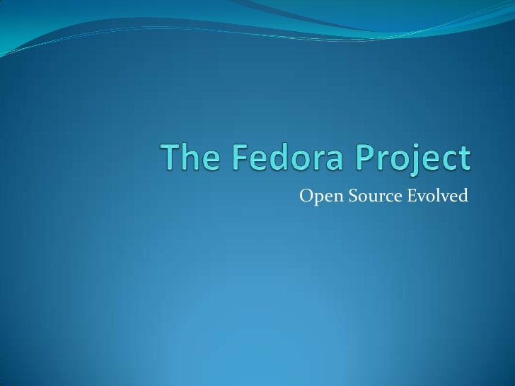 The Fedora Project<br />Open Source Evolved<br />