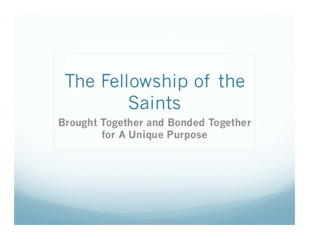 The Fellowship of the         SaintsBrought Together and Bonded Together        for A Unique Purpose